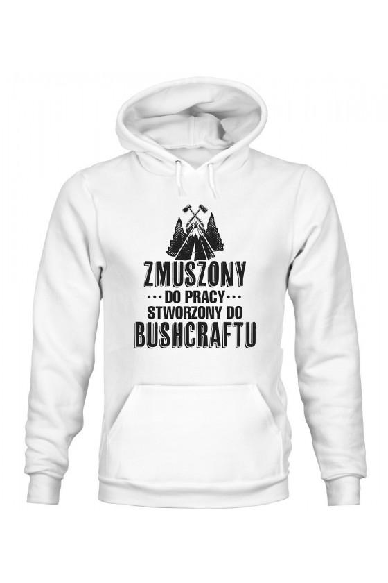 Bluza Damska z Kapturem Zmuszony Do Pracy, Stworzony Do Bushcraftu