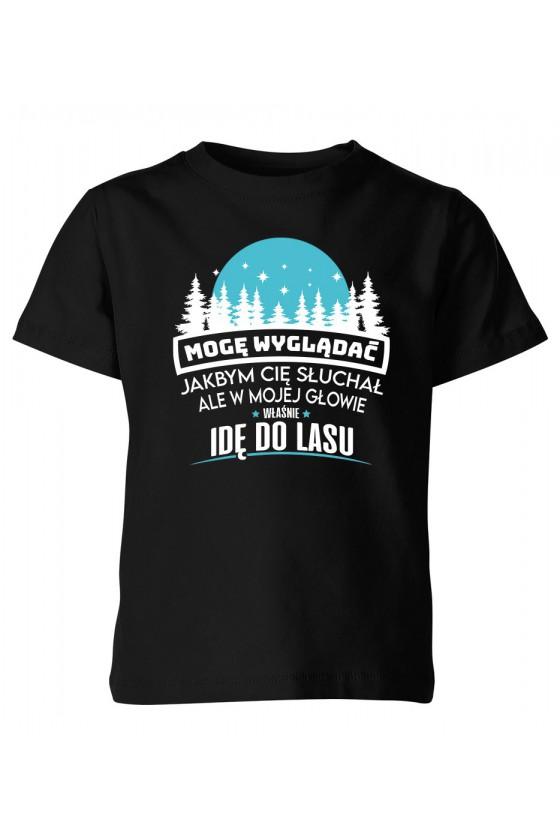 Koszulka Dziecięca Mogę Wyglądać Jakbym Cię Słuchał, Ale W Mojej Głowie Właśnie Idę Do Lasu