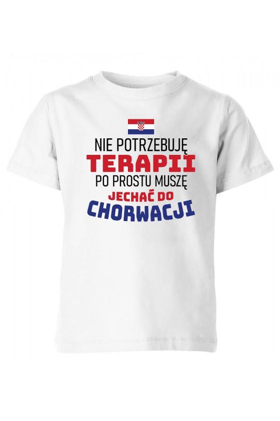 Koszulka Dziecięca Nie Potrzebuję Terapii, Po Prostu Muszę Jechać Do Chorwacji