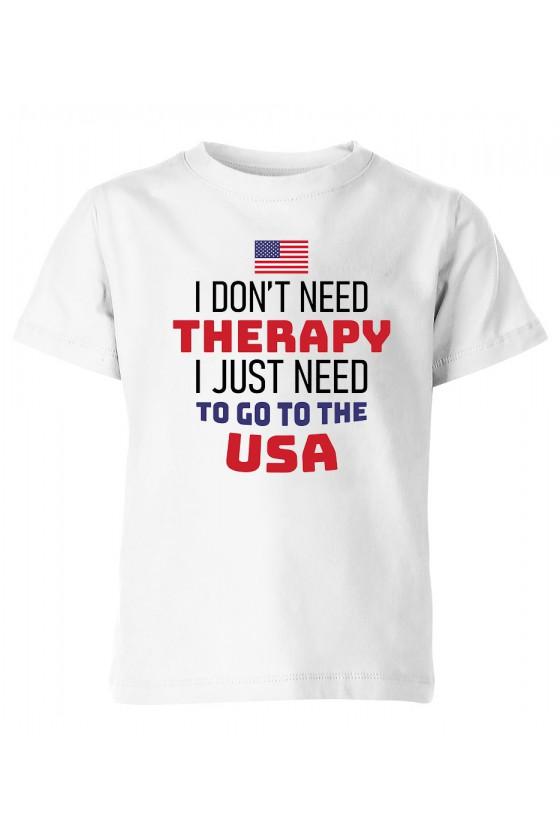 Koszulka Dziecięca I Don't Need Therapy I Just Need To Go To USA