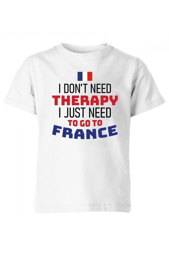 Koszulka Dziecięca I Don't Need Therapy I Just Need To Go To France