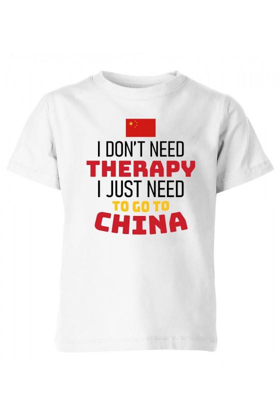 Koszulka Dziecięca I Don't Need Therapy I Just Need To Go To China