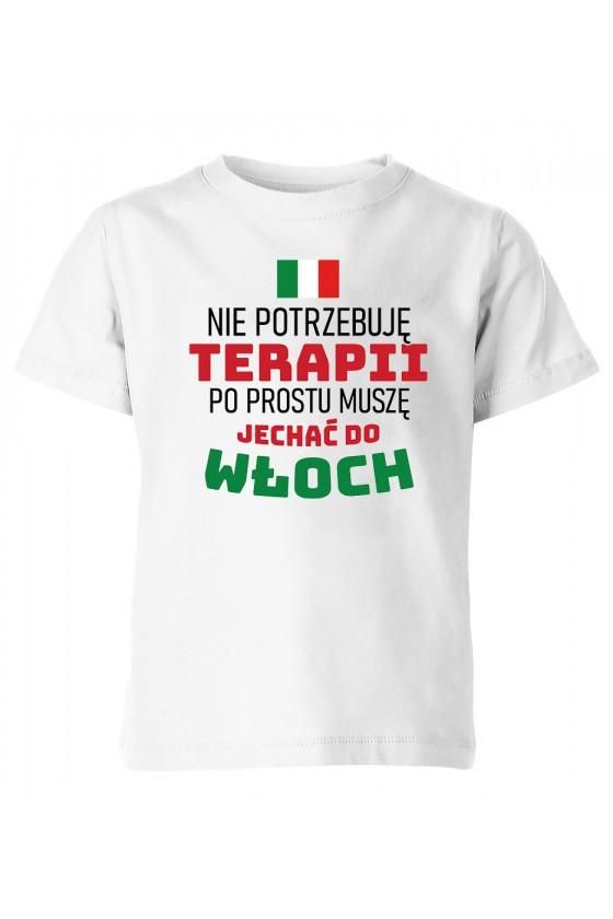 Koszulka Dziecięca Nie Potrzebuję Terapii, Po Prostu Muszę Jechać Do Włoch