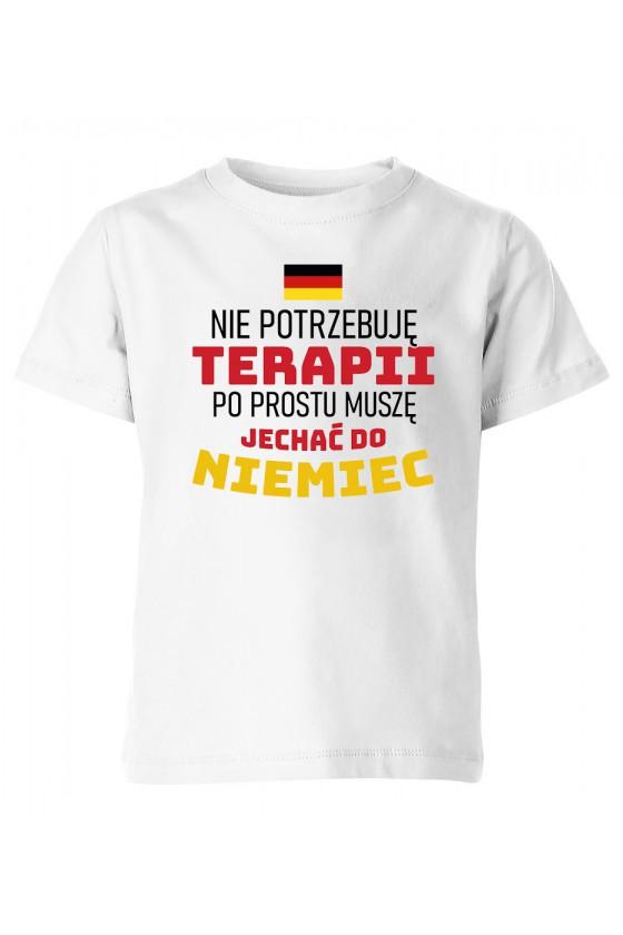 Koszulka Dziecięca Nie Potrzebuję Terapii, Po Prostu Muszę Jechać Do Niemiec