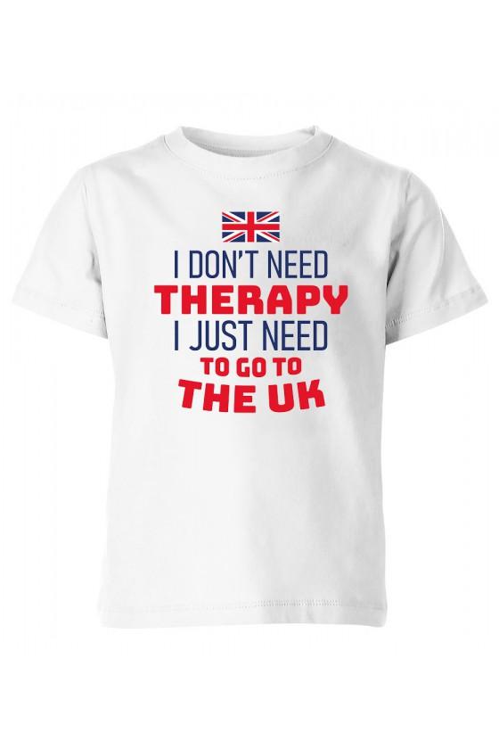 Koszulka Dziecięca I Don't Need Therapy I Just Need To Go To The UK