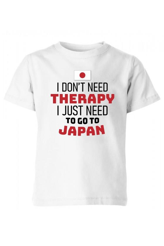 Koszulka Dziecięca I Don't Need Therapy I Just Need To Go To Japan
