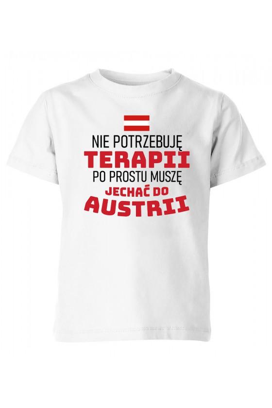 Koszulka Dziecięca Nie Potrzebuję Terapii, Po Prostu Muszę Jechać Do Austrii