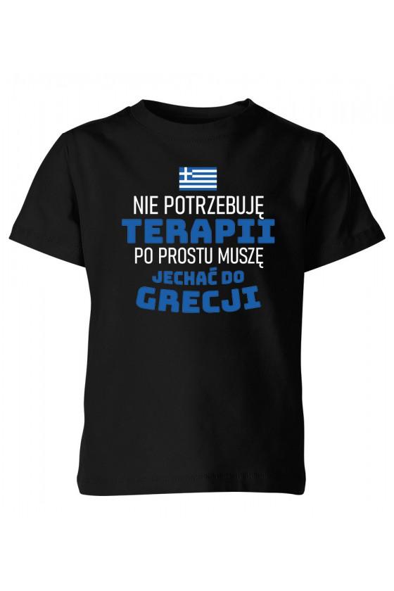 Koszulka Dziecięca Nie Potrzebuję Terapii, Po Prostu Muszę Jechać Do Grecji