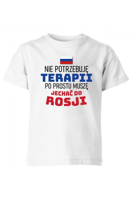 Koszulka Dziecięca Nie Potrzebuję Terapii, Po Prostu Muszę Jechać Do Rosji