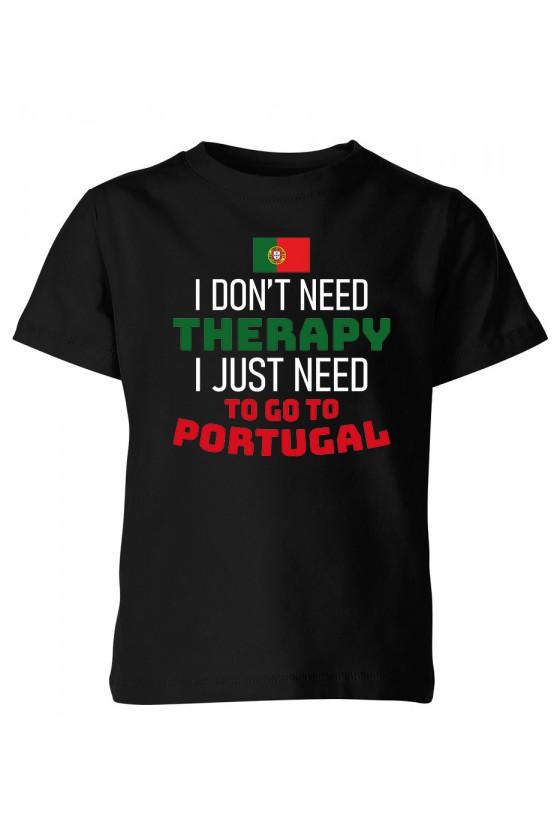 Koszulka Dziecięca I Don't Need Therapy I Just Need To Go To Portugal