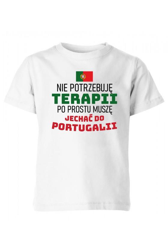 Koszulka Dziecięca Nie Potrzebuję Terapii, Po Prostu Muszę Jechać Do Portugalii