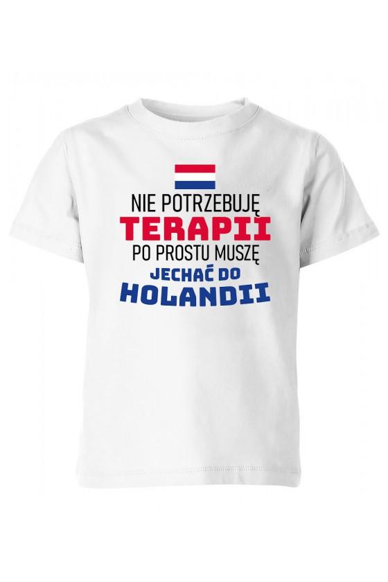 Koszulka Dziecięca Nie Potrzebuję Terapii, Po Prostu Muszę Jechać Do Holandii