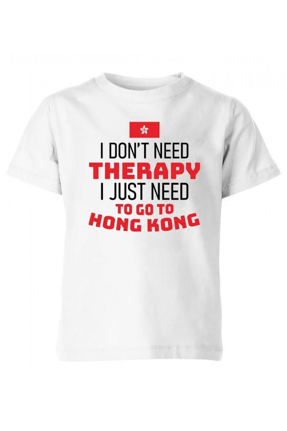 Koszulka Dziecięca I Don't Need Therapy I Just Need To Go To Hong Kong