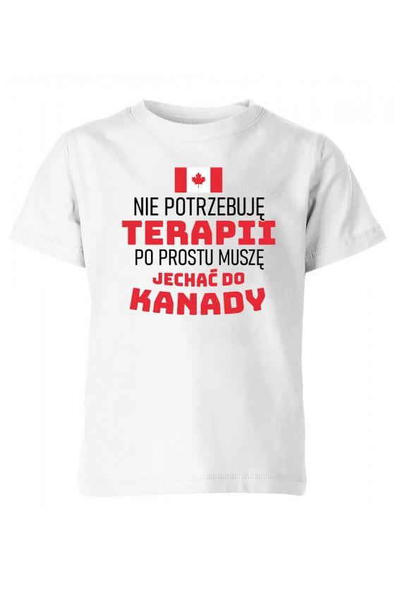 Koszulka Dziecięca Nie Potrzebuję Terapii, Po Prostu Muszę Jechać Do Kanady