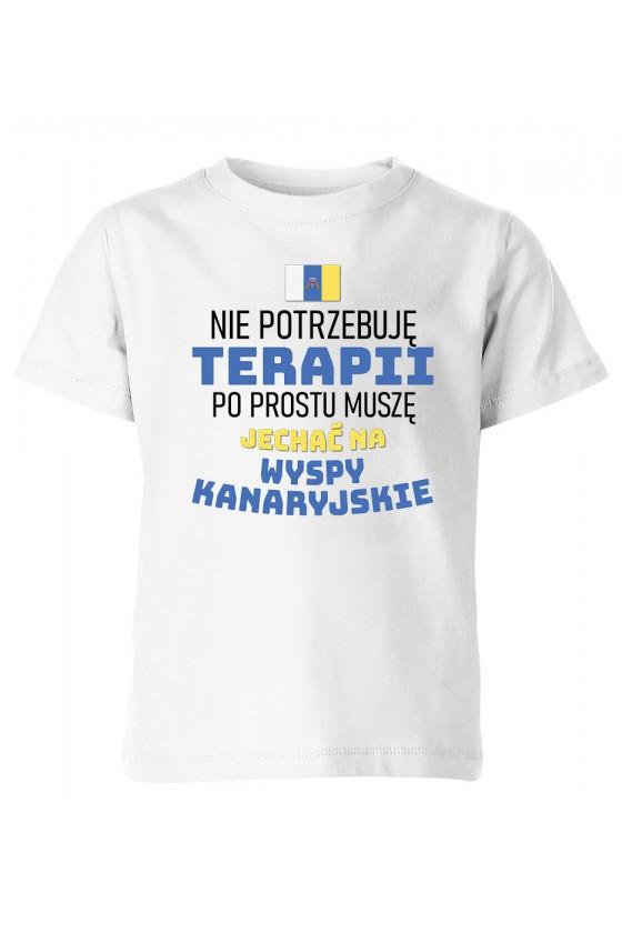 Koszulka Dziecięca Nie Potrzebuję Terapii, Po Prostu Muszę Jechać Na Wyspy Kanaryjskie