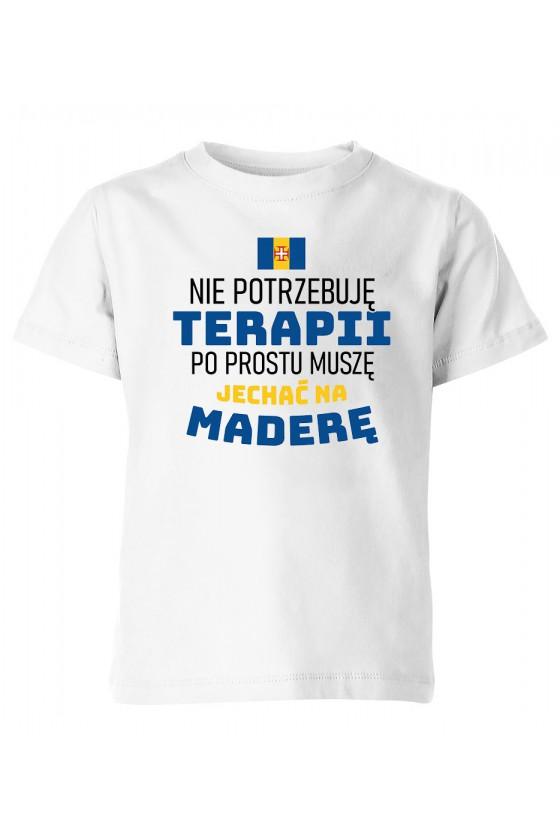 Koszulka Dziecięca Nie Potrzebuję Terapii, Po Prostu Muszę Jechać Na Maderę