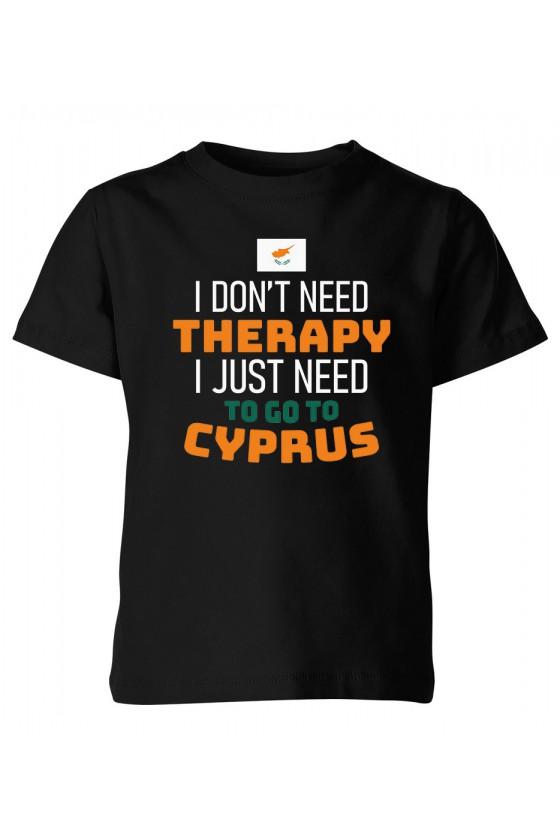 Koszulka Dziecięca I Don't Need Therapy I Just Need To Go To Cyprus