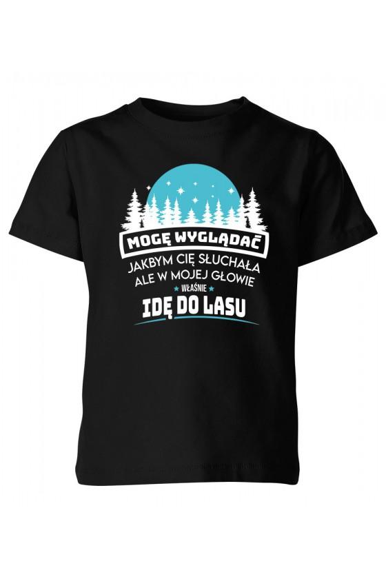 Koszulka Dziecięca Mogę Wyglądać, Jakbym Cię Słuchała, Ale W Mojej Głowie Właśnie Idę Do Lasu